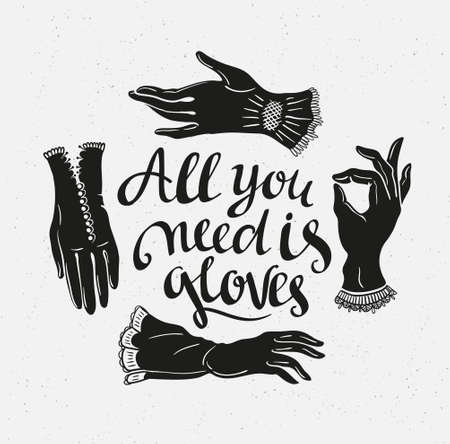 Funny poster with stylish lettering All you need is gloves and vintage lace gloves. Romantic print. Vector illustration.
