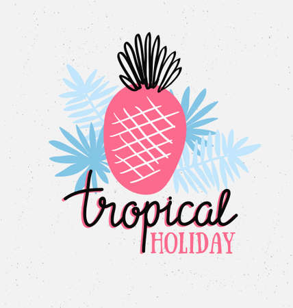 Hand drawn stylish typography lettering phrase on the grunge background - Tropical holiday. Isolated. Tropical vector illustration with pineapplel and palm leaves.