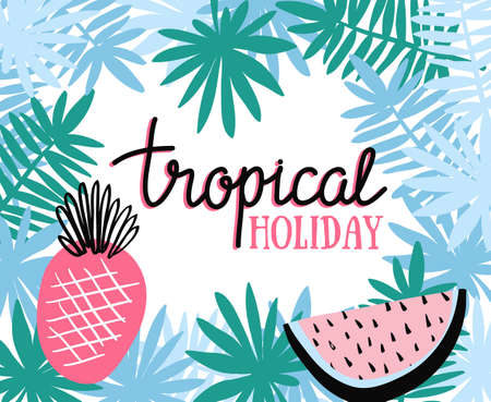 Hand drawn stylish typography lettering phrase - Tropical holiday. Isolated. Tropical vector illustration with pineapple, watermelon and palm leaves.