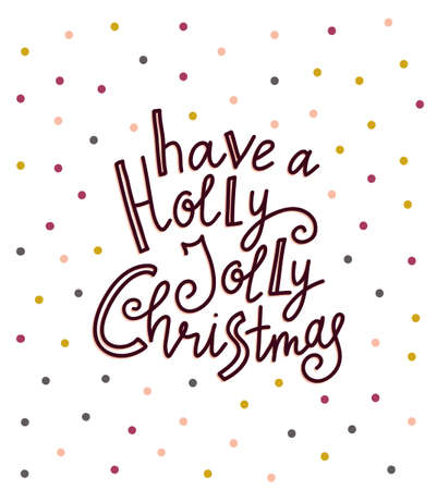 Merry Christmas and New year card. Vector Holiday Illustration with Lettering label on the confetti background. Hand drawn greeting card with stylish lettering - Have a Holly Jolly Christmas.