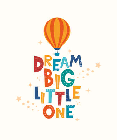 Cute cartoon print with aerostat and lettering Dream Big Little One. Cute design for children's fashion fabrics, textile graphics, prints. Motivaton slogan for kids. Vector illustration Ilustração