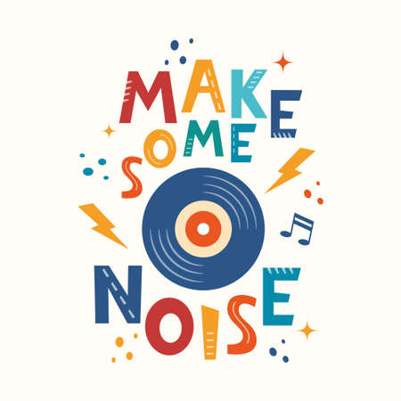 Make some noise hand drawn slogan. Colorful T-shirt and poster vector typography print with vinyl record. Vector illustration