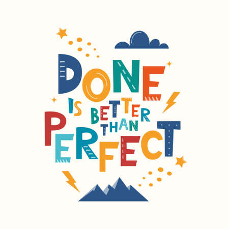 Done Is Better Than Perfect. Hand drawn motivation lettering phrase for poster, logo, greeting card, banner, cute cartoon print, children's room decor. Vector illustration