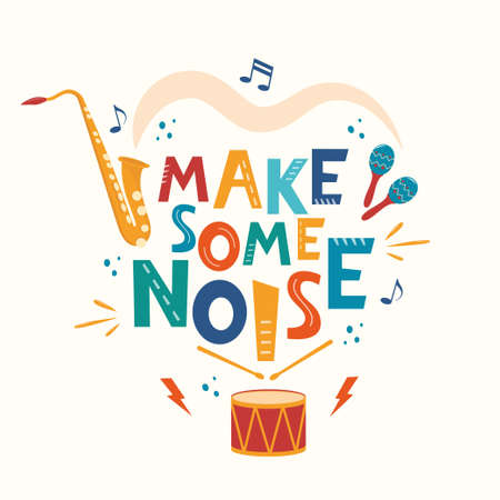 Make some noise hand drawn slogan. Colorful T-shirt and poster vector typography print with drum, saxophone, maracas. Vector illustration