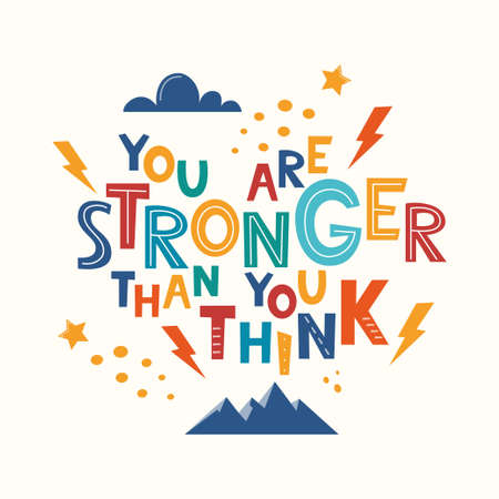 You Are Stronger Than You Think. Hand drawn motivation lettering phrase for poster, logo, greeting card, banner, cute cartoon print, children's room decor. Vector illustration