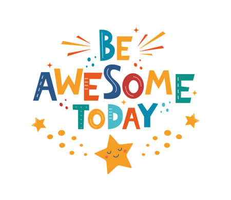 Be Awesome Today. Hand drawn motivation lettering phrase for poster, logo, greeting card, banner, cute cartoon print, children's room decor. Vector illustration