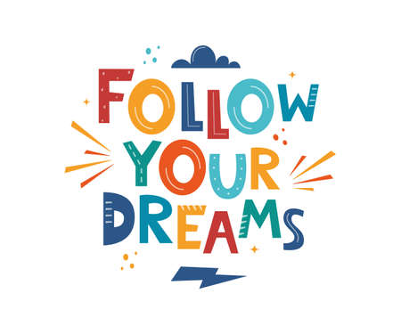 Follow Your Dreams. Hand drawn motivation lettering phrase for poster, logo, greeting card, banner, cute cartoon print, children's room decor. Vector illustration