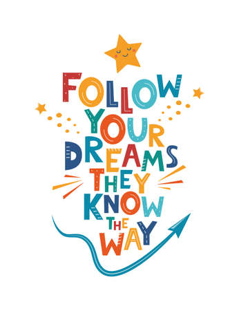 Follow Your Dreams They Know The Way. Hand drawn motivation lettering phrase for poster, logo, greeting card, banner, cute cartoon print, children's room decor. Vector illustration