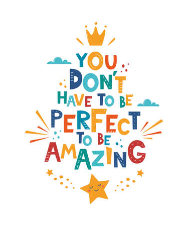 You Don't Need To Be Perfect To Be Amazing. Hand drawn motivation lettering phrase for poster, logo, greeting card, banner, cute cartoon print, children's room decor. Vector illustration