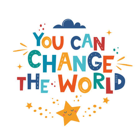 You Can Change the World. Hand drawn motivation lettering phrase for poster, logo, greeting card, banner, cute cartoon print, children's room decor. Vector illustration