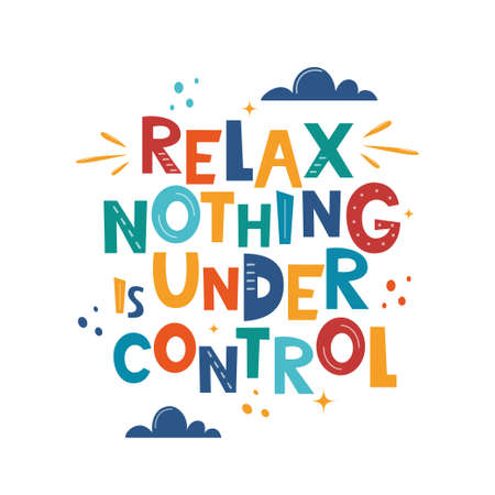 Relax Nothing is Under Control. Hand drawn motivation lettering phrase for poster, logo, greeting card, banner, cute cartoon print, children's room decor. Vector illustration