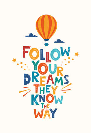 Cute cartoon print with aerostat and Follow Your Dreams They Know The Way lettering. Hand drawn motivation phrase for poster, logo, greeting card, banner, children's room decor. Vector illustration Ilustração