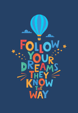Cute cartoon print with aerostat and Follow Your Dreams They Know The Way lettering. Hand drawn motivation phrase for poster, logo, greeting card, banner, children's room decor. Vector illustration Vettoriali