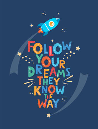 Cute cartoon print with rocket and lettering Follow Your Dreams They Know The Way. Hand drawn motivation phrase for poster, logo, greeting card, banner, children's room decor. Vector illustration