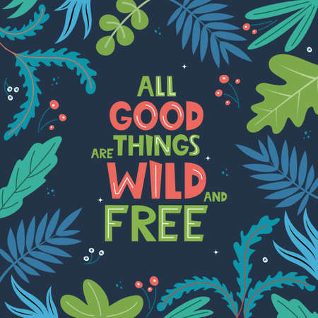 All Good Things Are Wild And Free. Inscription with leaves on background. Hand drawn motivation phrase for poster, greeting card, banner, prints, textiles, children's room decor. Vector illustration