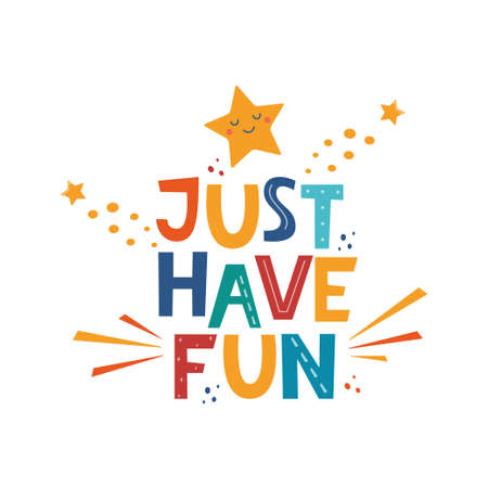 Just have fun. Hand drawn motivation lettering phrase for poster, logo, greeting card, banner, cute cartoon print, children's room decor. Vector illustration Vettoriali