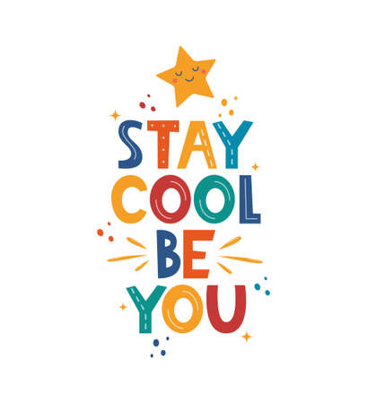 Stay Cool Be You. Hand drawn motivation lettering phrase for poster, logo, greeting card, banner, cute cartoon print, children's room decor. Vector illustration Vettoriali
