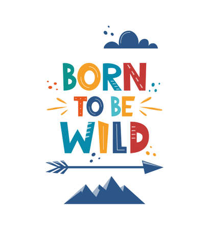 Born To Be Wild. Hand drawn motivation lettering phrase for poster, logo, greeting card, banner, cute cartoon print, children's room decor. Vector illustration