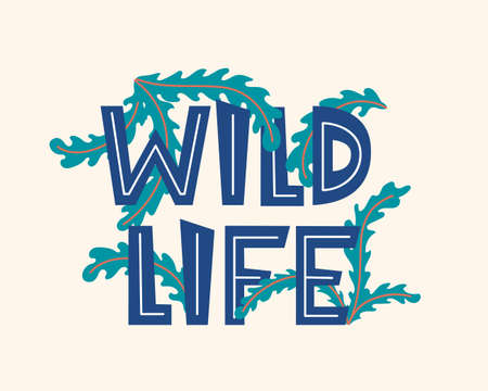 Wild life. Inspirational quote about life, positive phrase. Lettering with tropical floral elements. Modern calligraphy lettering and jungle plants. Vector illustration