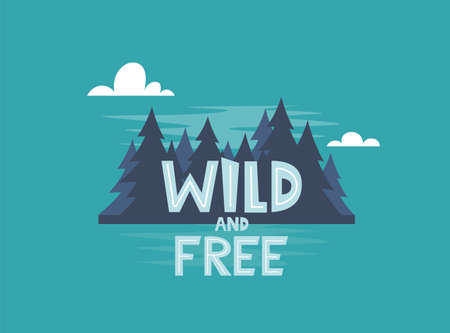 Wild and Free. Vector motivational hand drawn poster. Typography concept with night forest. Perfect for t-shirt design, home decor element, greeting and postal cards. Vector illustration