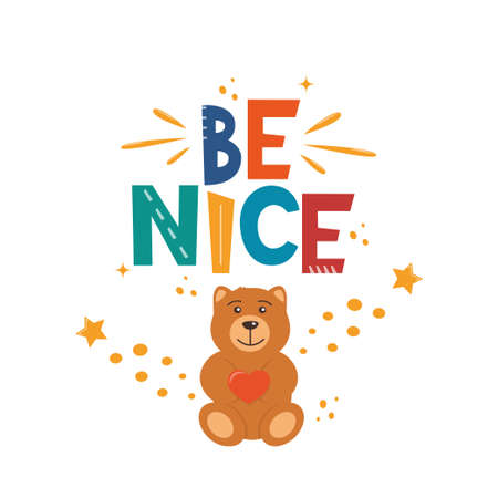 Be Nice. Hand drawn motivation lettering phrase with cute teddy bear for poster, logo, greeting card, banner, cute cartoon print, children's room decor. Vector illustration