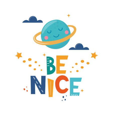 Be Nice. Hand drawn motivation lettering phrase with cute planet and clouds for poster, logo, greeting card, banner, cute cartoon print, children's room decor. Vector illustration Vettoriali