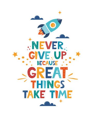 Cute cartoon print with rocket and lettering Never Give Up Great Things Take Time. Cute design for children's fashion fabrics, textile graphics, prints. Motivaton slogan for kids. Vector