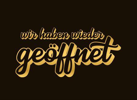 Hand sketched Wir haben wieder geoeffnet golden quote in German. Translated We are open again.