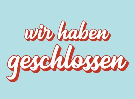 Hand sketched Wir haben geschlossen quote in German. Translated We are closed. Lettering