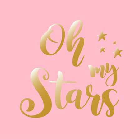 Oh my stars. Text for girls clothes on a pink background. Drawn lettering typography poster. Inspirational quote for postcard, invitation, icon, t-shirt, mug
