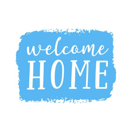 Hand sketched Welcome Home quote. Lettering for poster, sticker, header advertisement, announcement.