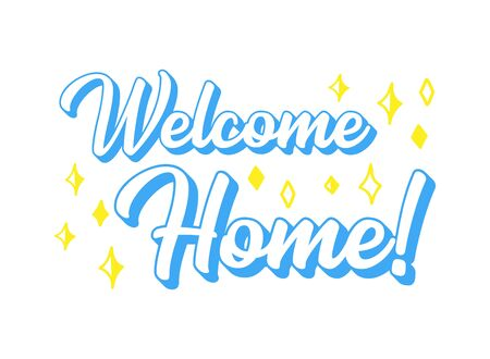 Hand sketched Welcome Home quote. Lettering for print, mug, poster, banner