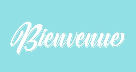 Hand sketched Bienvenue quote in French. Translated Welcome. Lettering for poster, header, card
