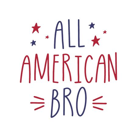 Hand sketched All American Bro quote, 4th July calligraphy. Independence Day of America patriotic lettering.