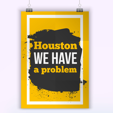 have: Quote Houston we have a problem text - vector Typographic Design. Vector poster mock up.