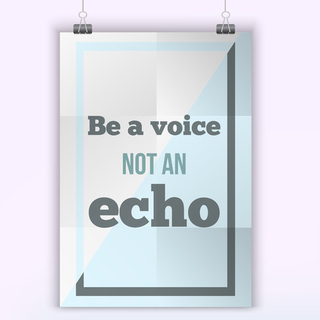 echo: Motivational  typography poster Be a voice, not an Echo on a light background