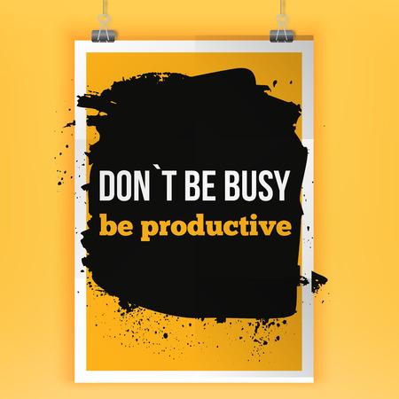 trabajando duro: Sea productivo - lema de negocios. afirmación positiva, cita inspirada. Motivación posteron tipografía mancha oscura Vectores