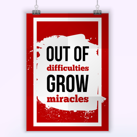 difficulties: Out of difficulties grow miracles. Vector simple design. Motivating, positive quotation. Poster for wall. A4 size easy to edit. Illustration