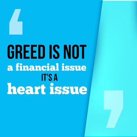 breakup: Greed is not a financial issue, its heart issue.Follow your way, success in business motivational quote, modern typography background for poster