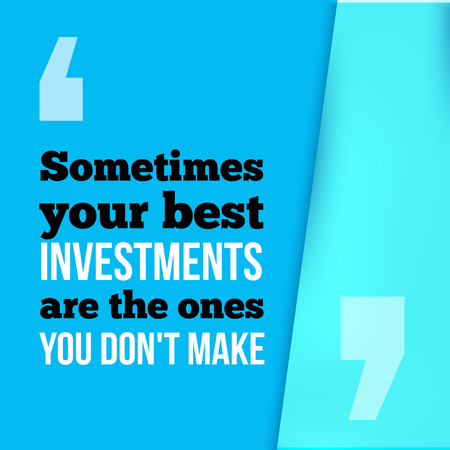 make an investment: Sometimes your best investment are the ones you dont make. Wise investment, success in business motivational quote, modern typography background for poster Illustration