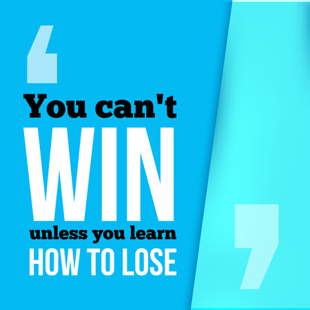 losing knowledge: You can not win unless you learn how to lose. Achieve goal, success in business motivational quote, modern typography background for poster Illustration