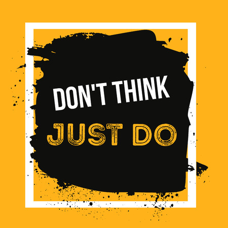 Don`t think just do. Quote Poster Typographic Design. Creative background for wall posters
