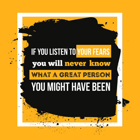 Don`t listen to your fears. Creative Typography Motivation Quote.