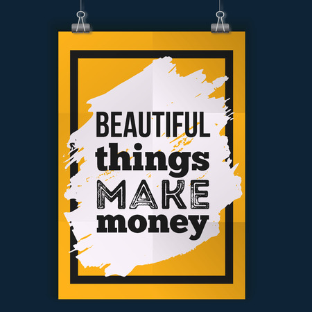Inspirational quote about money. Beautiful things make money. Vector poster design for wall. Grunge design