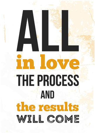 Love the process inspirational quote about work. Poster creative design for wall
