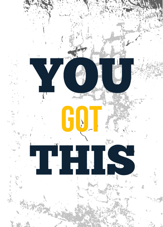 You got This - Rough motivational poster design with typography.
