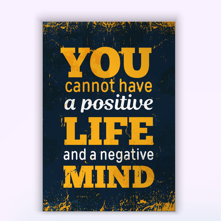 You cannot have a positive LIFE and a negative mind. Rough poster design. Vector phrase on dark background. Best for cards design, social media banners