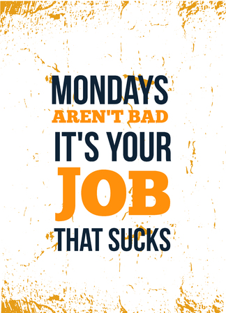 Mondays are not bad. It is your job bad. Inspirational quote. Vector typography poster. T-shirts print. Ilustração