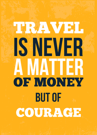 Travel is never a matter of money but of courage Inspirational quote, wall art poster design. Travel concept. Think positive quotation. Ilustração