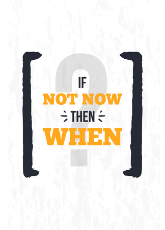 If not now then when Inspirational quote, wall art poster design. Start business concept. Think positive quotation.